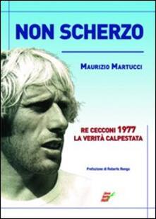 Non scherzo. Re Cecconi, la verità calpestata - Maurizio Martucci - copertina