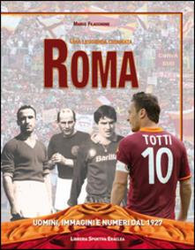 Una leggenda chiamata Roma. Uomini, immagini e numeri dal 1927.pdf