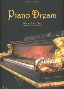Piano dream. History of the piano-Storia del pianoforte