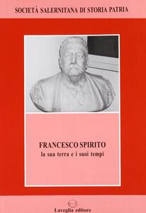 Francesco Spirito. La sua terra e i suoi tempi
