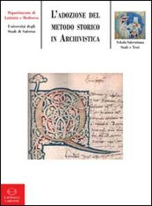 L' adozione del metodo storico in archivistica: origine, sviluppo, prospettive