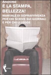 Libro È la stampa, bellezza! Manuale di sopravvivenza per chi scrive sui giornali e per chi li legge Anonimo