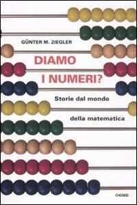 Libro Diamo i numeri? Storie dal mondo della matematica Günter M. Ziegler