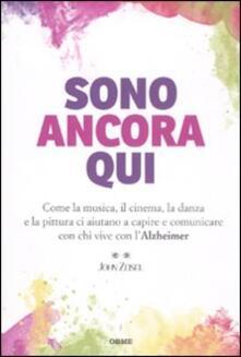 Sono ancora qui. Come la musica, il cinema, la danza e la pittura ci aiutano a capire e comunicare con chi vive con l'Alzheimer - John Zeisel - copertina