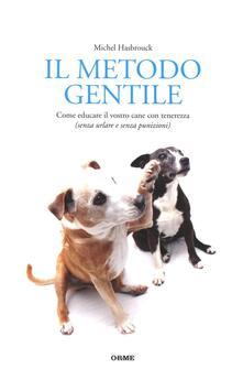 Ristorantezintonio.it Il metodo gentile. Come educare il vostro cane con tenerezza (senza urlare e senza punizioni) Image