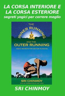 Corsa interiore ed esteriore. Segreti yogici per correre meglio - Sri Chinmoy - copertina
