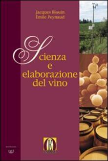Scienza e elaborazione del vino - Émile Peynaud,Jacques Blouin - copertina