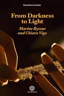 From darkness to light. Marine Byssus and Chiara Vigo