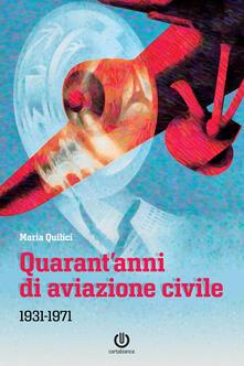 Quarant'anni di aviazione civile - Maria Quilici - ebook