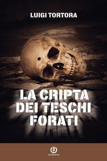 La cripta dei teschi forati - Luigi Tortora - ebook