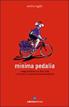 Minima pedalia. Viaggi quotidiani su due ruote e manuale di diserzione automobilistica - Emilio Rigatti - copertina