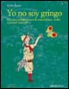 Yo no soy gringo. Taccuini sudamericani di coincidenze, truffe e piccoli miracoli.pdf