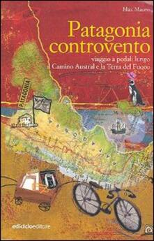 Patagonia controvento. Viaggio a pedali lungo il Camino Austral e la Terra del Fuoco - Max Mauro - copertina