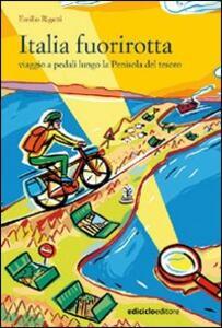Italia fuorirotta. Viaggio a pedali attraverso la Penisola del tesoro