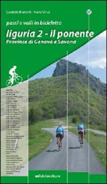 Rallydeicolliscaligeri.it Passi e valli in bicicletta. Liguria. Vol. 2: Il Ponente. Province di Genova e Savona. Image