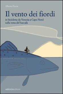 Il vento dei fiordi. In bicicletta da Venezia a Capo Nord sulla rotta del baccalà.pdf