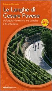 Le Langhe di Cesare Pavese. Cicloguida letteraria tra Langhe e Monferrato