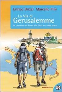 La via di Gerusalemme. In cammino da Roma alla città tre volte santa