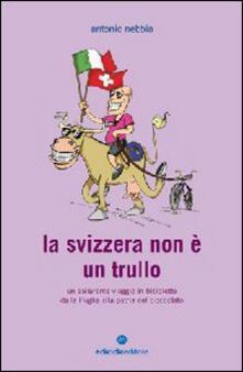 Grandtoureventi.it La Svizzera non è un trullo. Un esilarante viaggio in bicicletta dalla Puglia alla patria del cioccolato Image