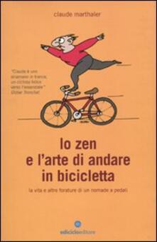 Lo zen e l'arte di andare in bicicletta. La vita e altre forature di un nomade a pedali - Claude Marthaler - copertina