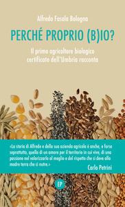 Perché proprio (B)io? Il primo agricoltore biologico certificato dell'Umbria racconta