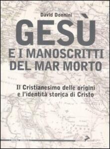 Gesù e i manoscritti del Mar Morto. Il cristianesimo delle origini e l'identità storica di Cristo - David Donnini - copertina