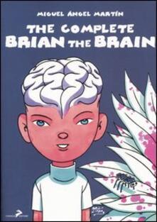 The complete Brian the Brain. Un tecnomelodramma del XXI secolo - Miguel Ángel Martín - copertina