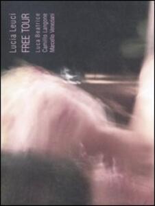 Lucia Leuci. Free tour. Catalogo della mostra (Teramo, 22 ottobre-10 dicembre 2005)