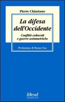 La difesa dell'Occidente. Conflitti culturali e guerre asimmetriche - Pierre Chiartano - copertina