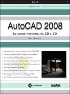 AutoCAD 2008. Con CD-ROM. Vol. 3: Le nuove potenzialità 2D e 3D. Base e avanzato.