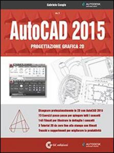 AutoCAD 2015. Progettazione grafica 2D. Con DVD-ROM. Vol. 1