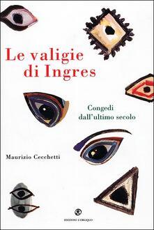 Criticalwinenotav.it Le valigie di Ingres. Congedi dall'ultimo secolo Image
