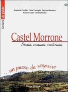 Castel Morrone. Storia, costumi, tradizioni... Un paese da scoprire