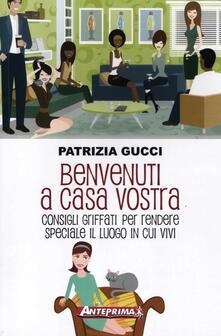 Benvenuti a casa vostra. Consigli griffati per rendere speciale il luogo in cui vivi - Patrizia Gucci - copertina