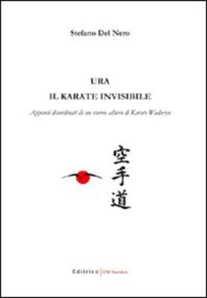 Ura: il karate invisibile. Appunti disordinati di un eterno allievo di karate wadoryu - Stefano Del Nero - copertina