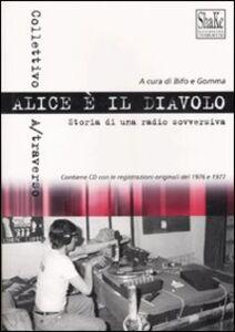 Libro Alice è il diavolo. Storia di una radio sovversiva. Con CD Audio