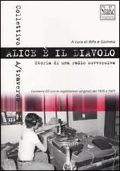 Alice è il diavolo. Storia di una radio sovversiva. Con CD Audio