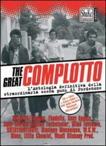 The Great complotto. L'antologia definitiva della straordinaria scena punk di Pordenone. Con CD-Audio - copertina