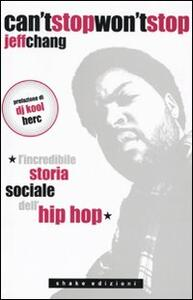 Can't stop won't stop. L'incredibile storia sociale dell'hip-hop - Jeff Chang - copertina
