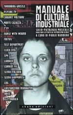 Manuale di cultura industriale. Socio-patologia musicale dagli anni Settanta al ventunesimo secolo
