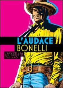 L' audace Bonelli. L'avventura del fumetto italiano - copertina