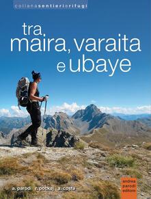 Tra Maira, Varaita e Ubaye - Andrea Parodi,Roberto Pockaj,Andrea Costa - copertina
