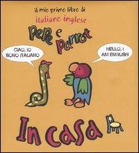 In casa. Pepe e Parrot. Il mio primo libro di italiano inglese - - wuz.it