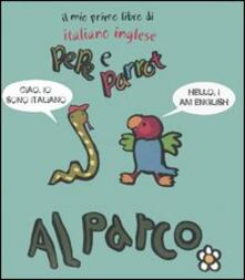 Al parco. Pepe e Parrot. Il mio primo libro di italiano inglese.pdf