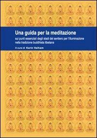 Una Una guida per la meditazione sui punti essenziali degli stadi del sentiero per l'illuminazione nella tradizione buddhista tibetana - Valham Karin - wuz.it