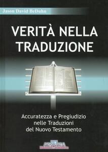 Verità nella traduzione. Accuratezza e pregiudizio nelle traduzioni del Nuovo Testamento - Jason D. Beduhn - copertina