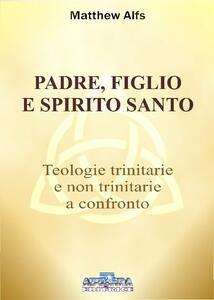Padre, figlio e Spirito Santo. Teologie trinitarie e non trinitarie a confronto