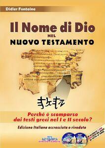 Libro Il nome di Dio nel Nuovo Testamento. Perché è scomparso dai testi greci nel I e II secolo? Con 2 DVD Didier Fontaine