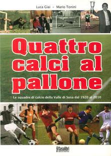 Quattro calci al pallone. Le squadre di calcio della Valle di Susa dal 1920 al 2010.pdf