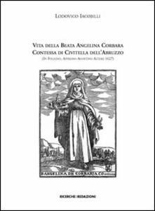 Vita della beata Angelina Corbara contessa di Civitella dell'Abruzzo (in Foligno, appresso Agostino Alterij 1627) - Lodovico Iacobilli - copertina
